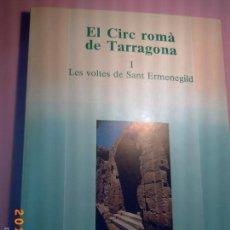 Libros de segunda mano: EL CIRC ROMÀ DE TARRAGONA - I LES VOLTES DE SANT ERMENEGILD - EXCAVACIONS ARQUEOLÒGIQUES A CATALUNYA. Lote 57586746