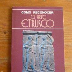 Libros de segunda mano: CÓMO RECONOCER EL ARTE ETRUSCO. ED. MEDICA Y TECNICA. 1980 63PP. Lote 57654960