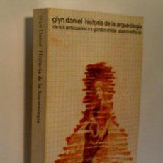 Libros de segunda mano - HISTORIA DE LA ARQUEOLOGIA. DE LOS ANTICUARIOS A V. GORDON CHILDE. GLYN DANIEL. 1974. - 57699343