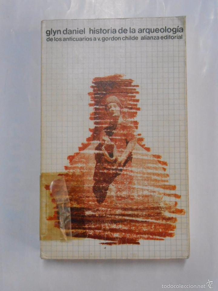 HISTORIA DE LA ARQUEOLOGIA. DE LOS ANTICUARIOS A V. GORDON CHILDE. GLYN DANIEL. TDK283 (Libros de Segunda Mano - Ciencias, Manuales y Oficios - Arqueología)