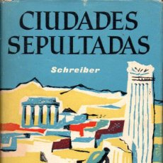 Libros de segunda mano: SCHREIBER : CIUDADES SEPULTADAS (CARALT, 1961) COMO NUEVO. Lote 57887625