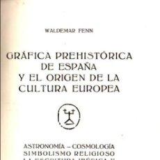 Libros de segunda mano: W. FENN : GRÁFICA PREHISTÓRICA DE ESPAÑA Y EL ORIGEN DE LA CULTURA EUROPEA (MAHÓN, 1950). Lote 57945177
