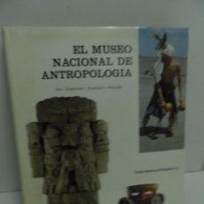 Libros de segunda mano: EL MUSEO NACIONAL DE ANTROPOLOGIA ,PEDRO RAMIREZ VAZQUEZ,ARTE , ARQUITECTURA Y ARQUEOLOGIA. Lote 58432100
