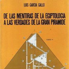 Libros de segunda mano: DE LAS MENTIRAS DE LA EGIPTOLOGÍA A LAS VERDADES DE LA GRAN PIRÁMIDE LUIS GARCÍA GALLO. Lote 59045180