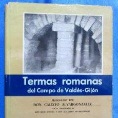 Libros de segunda mano: TERMAS ROMANAS DEL CAMPO DE VALDÉS GIJÓN. CALISTO ALVARGONZÁLEZ. GIJÓN, 1965. EJMPLAR Nº 223.. Lote 60068235