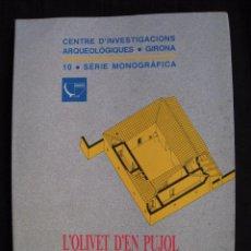 Libros de segunda mano: L´OLIVET D´EN PUJOL I ELS TOLEGASSOS - JOSEP CASAS I GENOVER - SERIE MONOGRAFICA Nº 10 - EN CATALA.. Lote 60078483