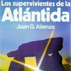 Libros de segunda mano: LOS SUPERVIVIENTES DE LA ATLÁNTIDA JUAN G. ATIENZA . Lote 60700907