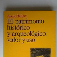 Libros de segunda mano: JOSEP BALLART. EL PATRIMONIO HISTÓRICO Y ARQUEOLÓGICO: VALOR Y USO. 1A. ED. 1997. ARIEL. Lote 62064391