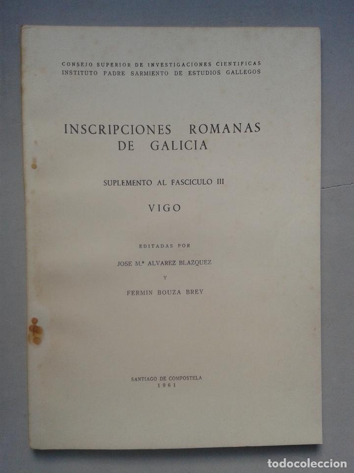 INSCRIPCIONES ROMANAS DE GALICIA. VIGO. EDITA JOSE Mª ÁLVAREZ BLAZQUEZ Y FERMÍN BOUZA BREY. AÑO 1961 (Libros de Segunda Mano - Ciencias, Manuales y Oficios - Arqueología)
