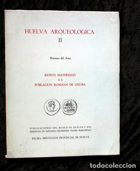 HUELVA ARQUEOLOGICA II - RESTOS MATERIALES DE LA POBLACION ROMANA DE ONUBA - MARIANO DEL AMO (Libros de Segunda Mano - Ciencias, Manuales y Oficios - Arqueología)