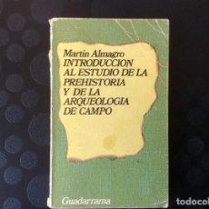 Libros de segunda mano: INTRODUCCION AL ESTUDIO DE LA PREHISTORIA Y DE LA ARQUEOLOGIA DE CAMPO.- MARTIN ALMAGRO. Lote 66924286
