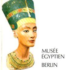 Libros de segunda mano: MUSÉE EGYPTIEN BERLIN (1986) MUSEO EGIPCIO DE BERLIN - EN FRANCÉS. Lote 67407901