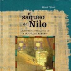 Libros de segunda mano: BRIAN FAGAN: EL SAQUEO DEL NILO (CRÍTICA, 2005) LADRONES DE TUMBAS, TURISTAS Y ARQUEÓLOGOS EN EGIPTO. Lote 71184285