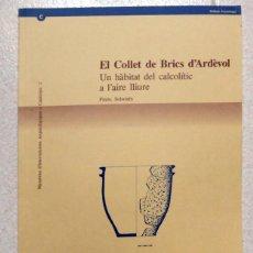 Libros de segunda mano: EL COLLET DE BRICS D'ARDÈVOL. UN HÀBITAT DEL CALCOLÍTIC A L'AIRE LLIURE - CASTANY, ALSINA, GUERRERO. Lote 71730067