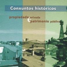 Libros de segunda mano: CONXUNTOS HISTÓRICOS. PROPIEDADE PRIVADA E PATRIMONIO PÚBLICO. XUNTA DE GALICIA. Lote 72215535