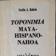 Libros de segunda mano: TOPONIMIA MAYA HISPANO NAHOA. CECILIO A ROBELO. . Lote 73482087