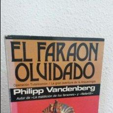 Libros de segunda mano: EL FARAON OLVIDADO. PHILIPP VANDENBERG. OPERACION TUTANKAMON/LA GRAN AVENTURA DE LA ARQUEOLOGIA.1980. Lote 73635395