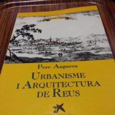 Libros de segunda mano: PERE ANGUERA - URBANISME I ARQUITECTURA DE REUS - 1988 - 1A EDICION. Lote 76061207
