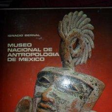 Libros de segunda mano: MUSEO NACIONAL DE ANTROPOLOGÍA DE MÉXICO, IGNACIO BERNAL, ED. AGUILAR. Lote 81099604
