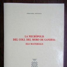 Libros de segunda mano: GANDESA. LA NECROPOLIS DEL COLL DEL MORO DE GANDESA (TARRAGONA). ELS MATERIALS.. Lote 82459300