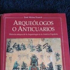 Libros de segunda mano: ARQUEÓLOGOS O ANTICUARIOS, HISTORIA ANTIGUA ARQUEOLOGÍA EN AMÉRICA ESPAÑOLA. SERBAL 95. Lote 82953348
