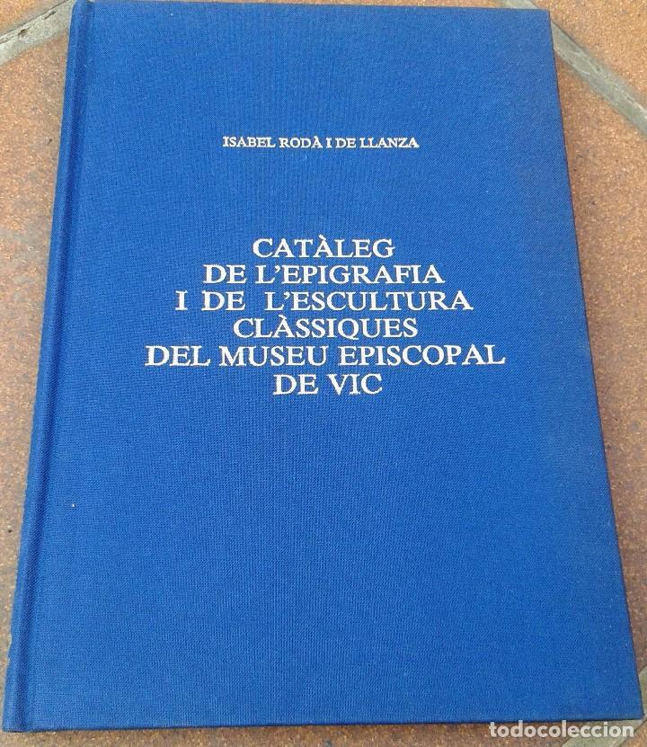 CATÀLEG DE L'EPIGRAFIA I DE L'ESCULTURA CLÀSSIQUES DEL MUSEU EPISCOPAL DE VIC (Libros de Segunda Mano - Ciencias, Manuales y Oficios - Arqueología)