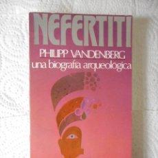 Libros de segunda mano: NEFERTITI, UNA BIOGRAFÍA ARQUEOLÓGICA. PHILIPP VANDENBERT. PLAZA Y JANÉS. 1979. NUEVO, SIN USO. Lote 85156684