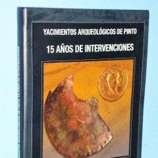 Libros de segunda mano: YACIMIENTOS ARQUEOLÓGICOS DE PINTO. 15 AÑOS DE INTERVENCIONES.. Lote 86323136