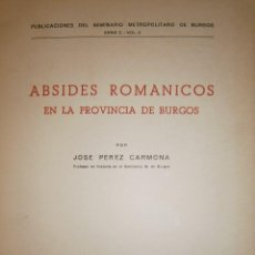 Libros de segunda mano: ABSIDES ROMANICOS EN LA PROVINCIA DE BURGOS JOSE PEREZ CARMONA BURGOS 1986 . Lote 87089324