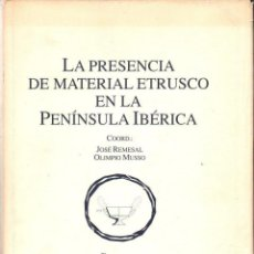 Libros de segunda mano: REMESAL / MUSSO : LA PRESENCIA DE MATERIAL ETRUSCO EN LA PENÍNSULA IBÉRICA (1991. Lote 88784724