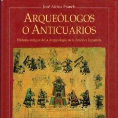 Libros de segunda mano: ARQUEÓLOGOS O ANTICUARIOS, POR JOSÉ ALCINA FRANCH. Lote 89156896