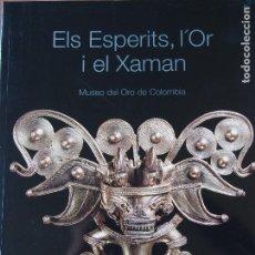 Libros de segunda mano: ELS ESPERITS, L'OR I EL XAMAN MUSEO DEL ORO DE COLOMBIA ENGLISH TRANSLATION ORFEBRERIA PREHISPÁNICA. Lote 90759700