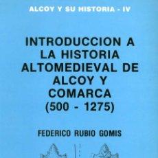 Libros de segunda mano: INTRODUCCIÓN A LA HISTORIA ALTOMEDIEVAL DE ALCOY Y COMARCA (500-1275. Lote 92948504