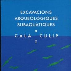 Libros de segunda mano: EXCAVACIONS ARQUEOLOGIQUES SUBAQUÀTIQUES A CALA CULIP I, SERIE MONOGRÁFICA Nº 9, GIRONA, 1989. Lote 92284765
