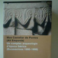 Libros de segunda mano: MAS CASTELLAR DE PONTÓS (ALT EMPORDÀ): UN COMPLEX ARQUEOLÒGIC D'ÈPOCA IBÈRICA, EXCAVACIONS 1990-1998. Lote 95199027