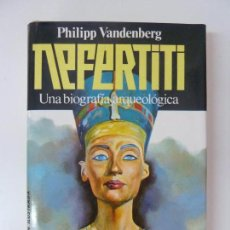 Libros de segunda mano: NEFERTITI UNA BIOGRAFÍA ARQUEOLÓGICA. Lote 96013043