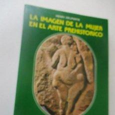 Libros de segunda mano: LA IMAGEN DE LA MUJER EN EL ARTE PREHISTÓRICO-HENRI DELPORTE-1982- EDICIONES ISTMO. Lote 96089327