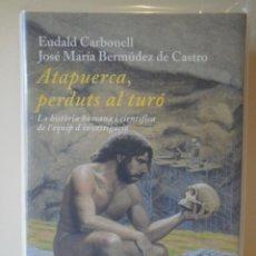Libros de segunda mano: ATAPUERCA, PERDUTS AL TURÓ. LA HISTÒRIA HUMANA I CIENTÍFICA DE L'EQUIP DINVESTIGACIÓ. E. CARBONELL. Lote 96090371