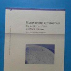 Libros de segunda mano: EXCAVACIONS AL VELODROM. UN CENTRE TERRISSER D'EPOCA ROMANA. MONT-ROIG DEL CAMP, BAIX CAMP. Lote 97484255