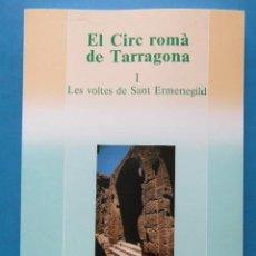 Libros de segunda mano: EL CIRC ROMA DE TARRAGONA I. LES VOLTES DE SANT ERMENEGILD. TIRATGE 2500. 1ª EDICIO 1988. Lote 131374685