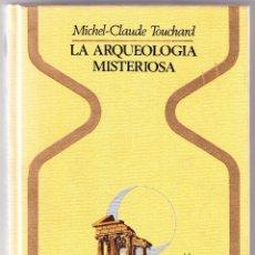 Libros de segunda mano: LA ARQUEOLOGIA MISTERIOSA - MICHEL-CLAUDE TOUCHARD. Lote 98081027