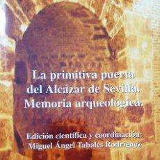Libros de segunda mano: LA PRIMITIVA PUERTA DEL ALCÁZAR DE SEVILLA: MEMORIA ARQUEOLÓGICA. Lote 98964023