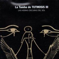 Libros de segunda mano: LA TUMBA DE TUTMOSIS III LAS HORAS OSCURAS DEL SOL (2004) GRAN FORMATO. Lote 99158975