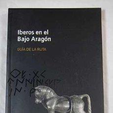 Libros de segunda mano: IBEROS EN EL BAJO ARAGON. BENAVENTE, J. A. / L. FATAS FERNANDEZ, EDS. GUÍA DE LA RUTA. 2009. Lote 100275059