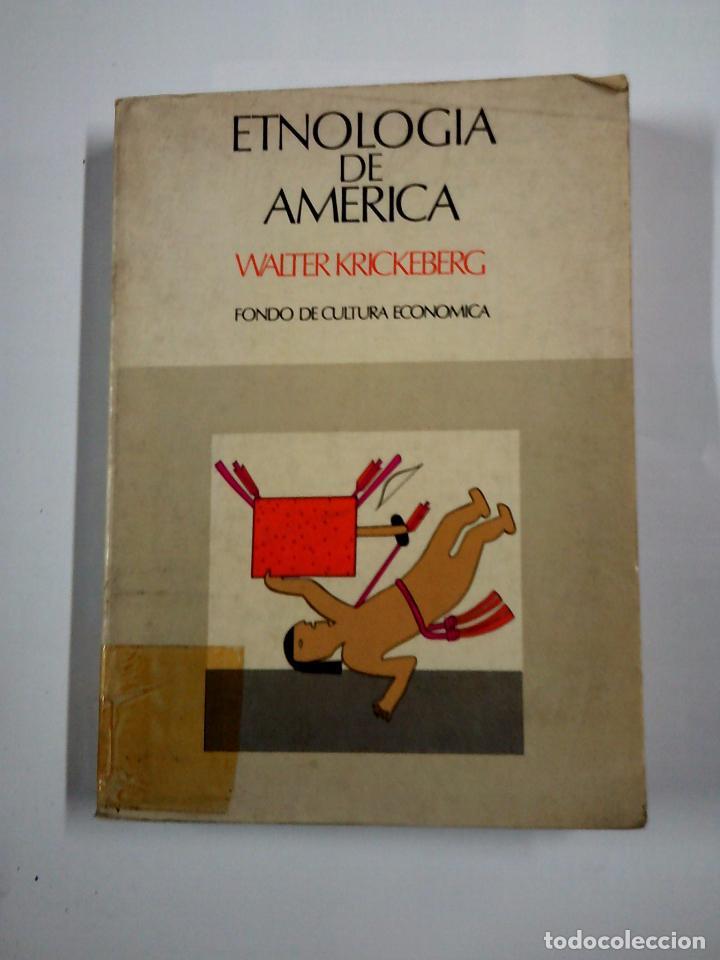 ETNOLOGIA DE AMERICA. - KRICKEBERG, WALTER. FONDO DE CULTURA ECONOMICA. TDK315 (Libros de Segunda Mano - Ciencias, Manuales y Oficios - Arqueología)