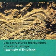 Libros de segunda mano: ESTRUCTURES HIDRÀULIQUES A LA CIUTAT ANTIGA - EMPÚRIES (BARCELONA, 1998). Lote 100535231
