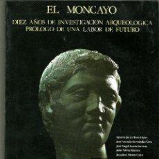 Libros de segunda mano: EL MONCAYO. DIEZ AÑOS DE INVESTIGACIÓN ARQUEOLÓGICA. - IGNACIO JAVIER BONA Y OTROS.. Lote 101121063