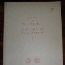 Libros de segunda mano: ATLAS DE PREHISTORIA Y ARQUELOGIA ARAGONESAS I. Lote 101221415