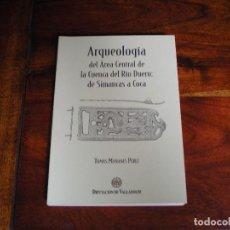 Libros de segunda mano: ARQUEOLOGIA DEL AREA CENTRAL DE LA CUENCA DEL RIO DUERO: DE SIMANCAS A COCA. Lote 101223643