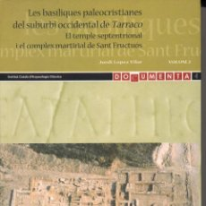 Libros de segunda mano: J. LÓPEZ VILAR : LES BASÍLIQUES PALEOCRISTIANES DEL SUBURBI OCCIDENTAL DE TARRACO (2006) 2 TOMOS. Lote 102365179